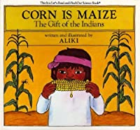 Corn Is Maize: The Gift of the Indians (Let's-read-and-find-out Science)