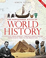 The Kingfisher Atlas of World History: A Stunning Visual Journey Through Human History from Ancient Times to the Present Day