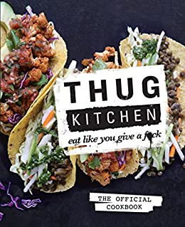 Thug Kitchen: Eat Like You Give a F**k by [Kitchen, Thug]