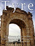 Tyre: The History of the Ancient Trade Center under Phoenician, Greek, and Roman Rule (English Edition)