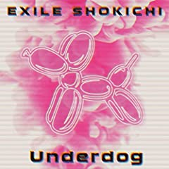EXILE SHOKICHI「Underdog」のジャケット画像