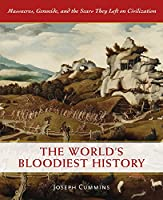 The World's Bloodiest History: Massacre, Genocide, and the Scars They Left on Civilization
