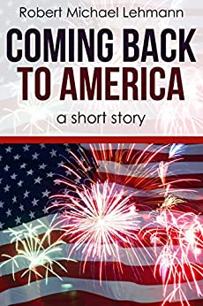 Coming Back to America: a historical short story by [Lehmann, Robert Michael]