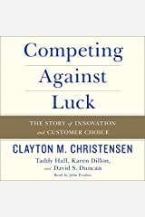 Competing Against Luck: The Story of Innovation and Customer Choice CD