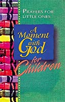 A Moment With God for Children: Prayers for Little Ones (Moment With God Series)