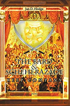 The Bard & Scheherazade Keep Company: Poems by [Hodge, Jan D.]
