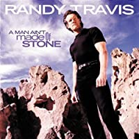 A Man Ain't Made Of Stone by Randy Travis (1999-09-21)