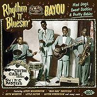 Rhythm 'n' Blusin' By The Bayou ~ Mad Dogs, Sweet Daddies & Pretty Babies
