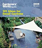 Gardeners' World: 101 Ideas for Small Gardens: Brilliant Ways to Make Small Beautiful 画像