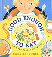 Good Enough to Eat: A Kid's Guide to Food and Nutri