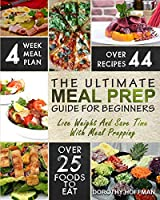 Meal Prep: The Essential Meal Prep Guide For Beginners - Lose Weight And Save Time With Meal Prepping