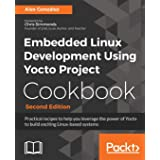 Embedded Linux Development Using Yocto Project Cookbook: Practical recipes to help you leverage the power of Yocto to build e