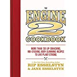 Engine 2 Cookbook: More Than 130 Lip-Smacking, Rib-Sticking, Body-Slimming Recipes to Live Plant-Strong