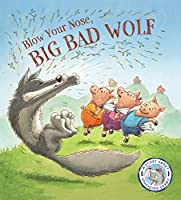 Fairytales Gone Wrong: Blow Your Nose, Big Bad Wolf!: A Story About Spreading Germs