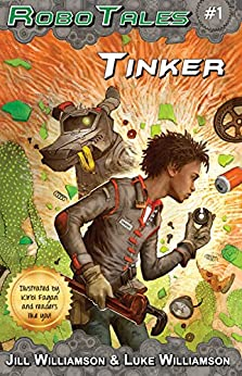 Tinker (RoboTales Book 1) by [Williamson, Jill, Williamson, Luke]
