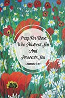 Matthew 5:44 Pray for those who mistreat you and persecute you: Bible Verse Quote Cover Composition Notebook Portable