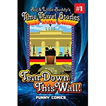 Tear Down This Wall! (Big & Little Buddy's Time Traveling Stories Book 1)