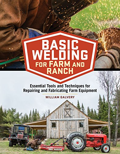 Basic Welding for Farm and Ranch: Essential Tools and Techniques for Repairing and Fabricating Farm Equipment (English Edition)
