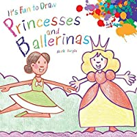 It's Fun to Draw Princesses and Ballerinas by Mark Bergin(2012-08-01)