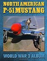 North American P-51 Mustang: World War 2 Album