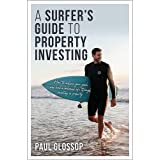 A Surfer's Guide to Property Investing: How to achieve your financial goals and lead your best life through investing in prop