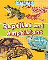 Reptiles and Amphibians (Cool Pets for Kids)