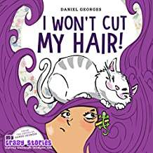 I WON'T CUT MY HAIR! (MY CRAZY STORIES SERIES)
