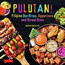 Pulutan! Filipino Bar Snacks, Appetizers and Street Eats: 55 Easy-to-Make Recipes