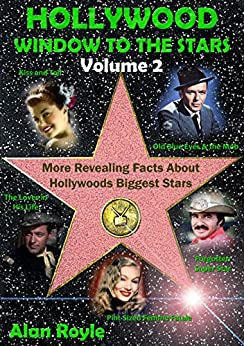 Hollywood Window to the Stars, Volume 2: More Revealing Facts About Hollywoods Biggest Stars by [Royle, Alan]