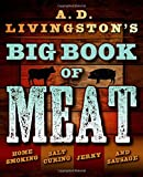 A.D. Livingston's Big Book of Meat: Home Smoking, Salt Curing, Jerky, and Sausage