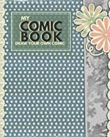 """My Comic Book Draw Your Own Comic: Essential Blank Creativity Notepad Sheets Great For Creating, Writing and Drawing Your Own Comics, Cartoon, Doodle, Sketches. Empty Templates For Artists & Creators. Perfect For Kids & Adults. Paperback 8""""x10"""" 120 pages (Comic Books Collection)"""