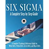 Six Sigma: A Complete Step-by-Step Guide: A Complete Training & Reference Guide for White Belts, Yellow Belts, Green Belts, a