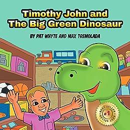 Timothy John And The Big Green Dinosaur by [Tremolada, Max, Whyte, Pat, B, Lisa]