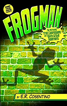 Frogman: The Incredibly True Confessions of a Sixth Grade Superhero by [Cosentino, Emily]