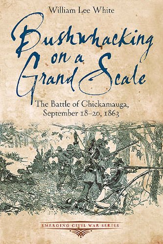 Download Bushwhacking on a Grand Scale: The Battle of Chickamauga, September 18-20, 1863 (Emerging Civil War Series) (English Edition) B00FOGG1P8