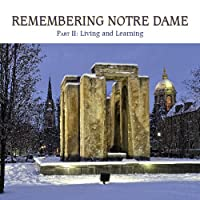 Remembering Notre Dame: Part II: Living and Learning
