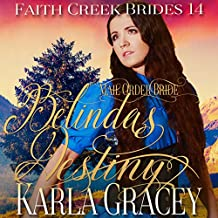 Mail Order Bride - Belinda's Destiny: Faith Creek Brides, Book 14
