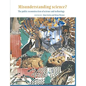 Misunderstanding Science?: The Public Reconstruction of Science and Technology