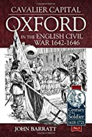 Cavalier Capital: Oxford in the English Civil War 1642-1646 (Century of the Soldier Series - Warfare C 1618-1721)
