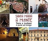 Santa Maria a Monte. Storie e tradizioni in parole ed immagini