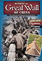 Building the Great Wall of China: An Interactive Engineering Adventure (Engineering Marvels)