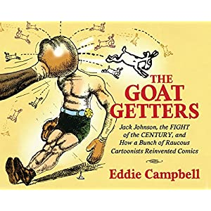 The Goat Getters: Jack Johnson, the Fight of the Century, and How a Bunch of Raucous Cartoonists Reinvented Comics