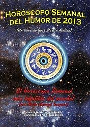Horóscopo Semanal del Humor de 2013 (Spanish Edition)