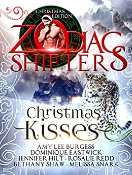 Christmas Kisses: A Zodiac Shifters Paranormal Romance Anthology by [Shifters, Zodiac, Burgess, Amy Lee, Eastwick, Dominique, Hilt, Jennifer, Redd, Rosalie, Shaw, Bethany, Snark, Melissa]