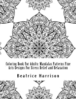 Coloring Book For Adults: Mandalas Patterns Fine Arts Designs For Stress Relief and Relaxation (Adult Coloring Books) [並行輸入品]