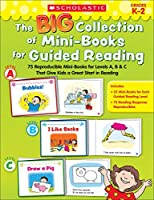 The Big Collection of Mini-Books for Guided Reading: 75 Reproducible Mini-Books for Levels A, B & C That Give Kids a Great Start in Reading: Grades K-2