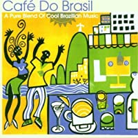 Cafe Do Brasil: Pure Blend of Brazilian Music by VARIOUS ARTISTS