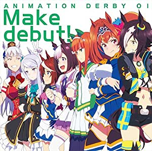 TVアニメ『ウマ娘 プリティーダービー』OP主題歌 ANIMATION DERBY 01 Make debut!