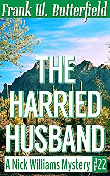 [Butterfield, Frank W.]のThe Harried Husband (A Nick Williams Mystery Book 22) (English Edition)