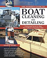 The Insider's Guide to Boat Cleaning and Detailing: Professional Secrets to Make Your Sail-or Powerboat Beautiful (Insiders Guides)